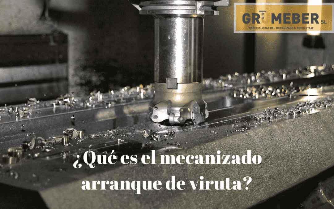 ¿Qué es el mecanizado por arranque de viruta?