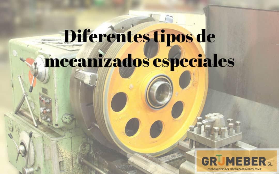 Diferentes tipos de mecanizados especiales. Parte 1