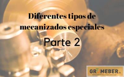 Diferentes tipos de mecanizados especiales. Parte 2