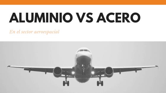 Aluminio vs acero inoxidable en la industria aeroespacial
